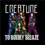Creature - To Boldly Sleaze (2013)