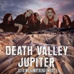 Death Valley Jupiter - Give Me Something Sweet