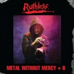 Ruthless - Metal Without Mercy + 6