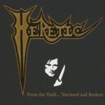 Heretic - From The Vault Tortured And Broken (2013)
