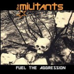 The Militants - Fuel The Agression
