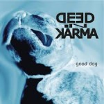 Deed In Karma - Good Dog (2014)